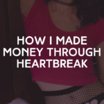 How I Made Money Through Heartbreak