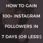 How to Gain 100 Instagram Followers in 7 Days (or Less!)